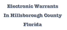 electronic e-warrant in florida and hillsborough county