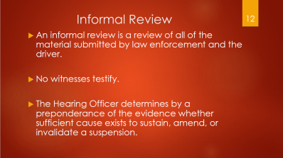 12-informal-review-no-witnesses-testify-based-off-material-submitted-by-law-enforcement-hearing-officer-determines-to-sustain-amend-or-invalidate