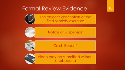 18-formal-review-evidence-officers-description-of-field-sobriety-exercises-notice-of-suspension-crash-report-video-may-be-submitted-without-a-subpoena