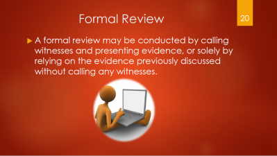 20-formal-review-conducted-by-calling-witnesses-and-presenting-evidence-or-soley-by-relying-on-the-evidence-previously-discussed-without-calling-any-witnesses