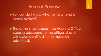 21-formal-review-who-attends-the-driver-may-request-hearing-officer-to-issue-subpoena-to-officers-and-or-witnesses