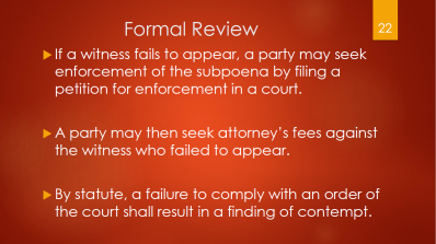22-formal-review-if-a-witness-fails-to-appear-a-party-may-seek-enforcement-in-a-court-may-seek-attorneys-fees-by-statute-a-failure-to-comply-with-an-order-shall-result-in-a-finding-of-contempt