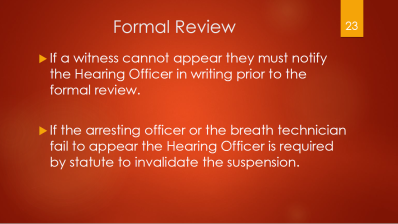23-formal-review-if-a-witness-cannot-appear-they-must-notify-hearing-officer-if-arresting-officer-or-breath-technician-fail-to-appear-hearing-officer-is-required-by-statute-to-invalidate