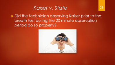 28-kaiser-v-state-did-technician-observe-kaiser-prior-to-the-breath-test-during-the-20-min-observation-period-do-so-properly