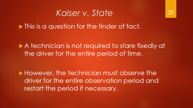 29-kaiser-v-state-finder-of-fact-technician-is-not-required-to-stare-fixedly-at-the-driver-for-the-whole-time-tech-must-observe-driver-for-the-entire-observation-period