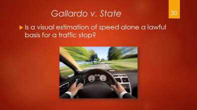 30-gallardo-v-state-is-a-visual-estimation-of-speed-alone-a-lawful-basis-for-a-traffic-stop